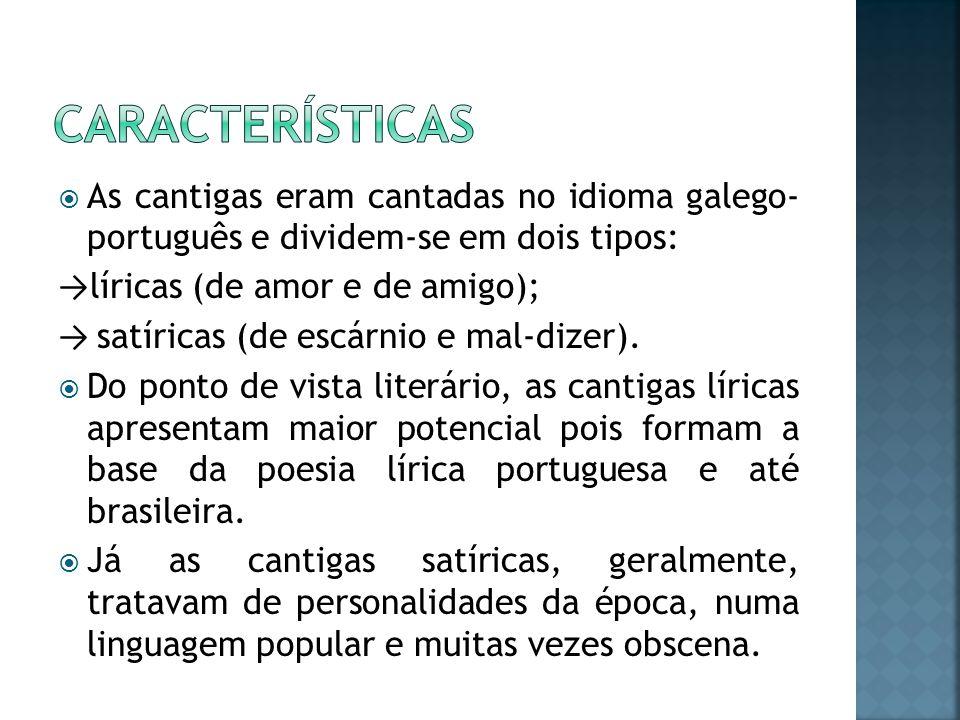Características As cantigas eram cantadas no idioma galego- português e dividem-se em dois tipos: →líricas (de amor e de amigo);