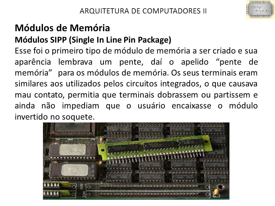Módulos de Memória Módulos SIPP (Single In Line Pin Package)