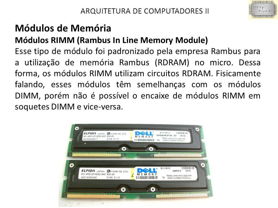 Módulos de Memória Módulos RIMM (Rambus In Line Memory Module)