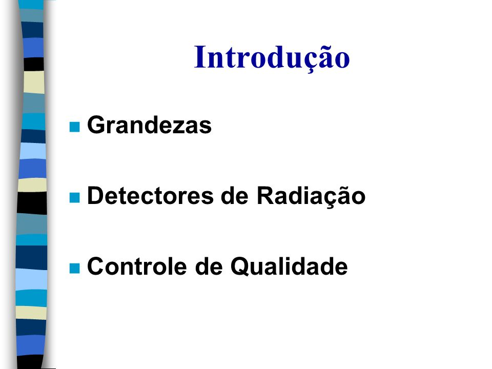 Introdução Grandezas Detectores de Radiação Controle de Qualidade
