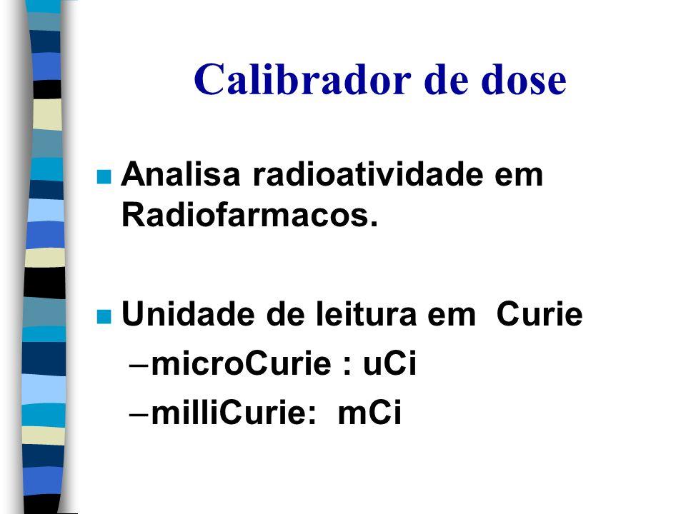 Calibrador de dose Analisa radioatividade em Radiofarmacos.