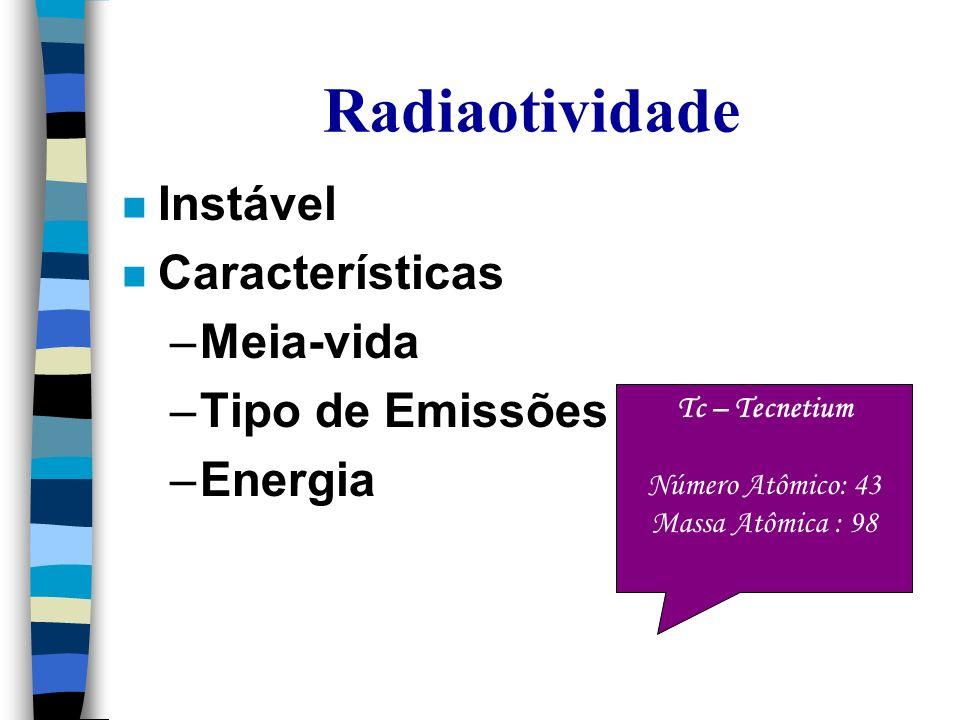 Radiaotividade Instável Características Meia-vida Tipo de Emissões