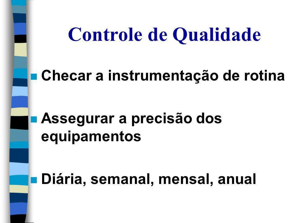Controle de Qualidade Checar a instrumentação de rotina