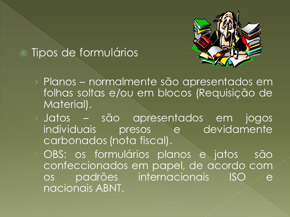 Tipos de formulários Planos – normalmente são apresentados em folhas soltas e/ou em blocos (Requisição de Material).