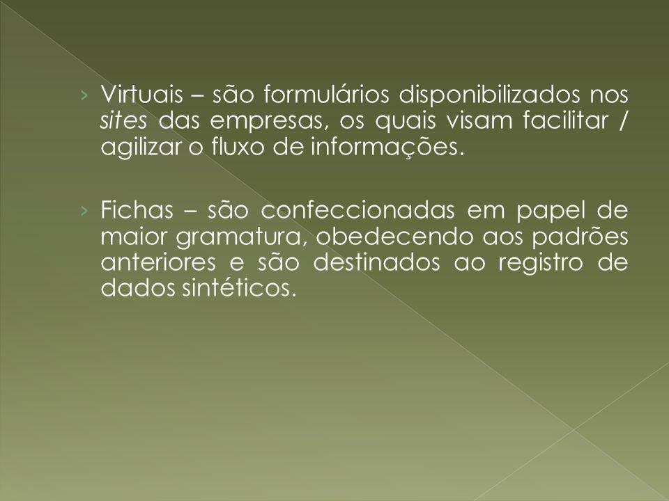 Virtuais – são formulários disponibilizados nos sites das empresas, os quais visam facilitar / agilizar o fluxo de informações.