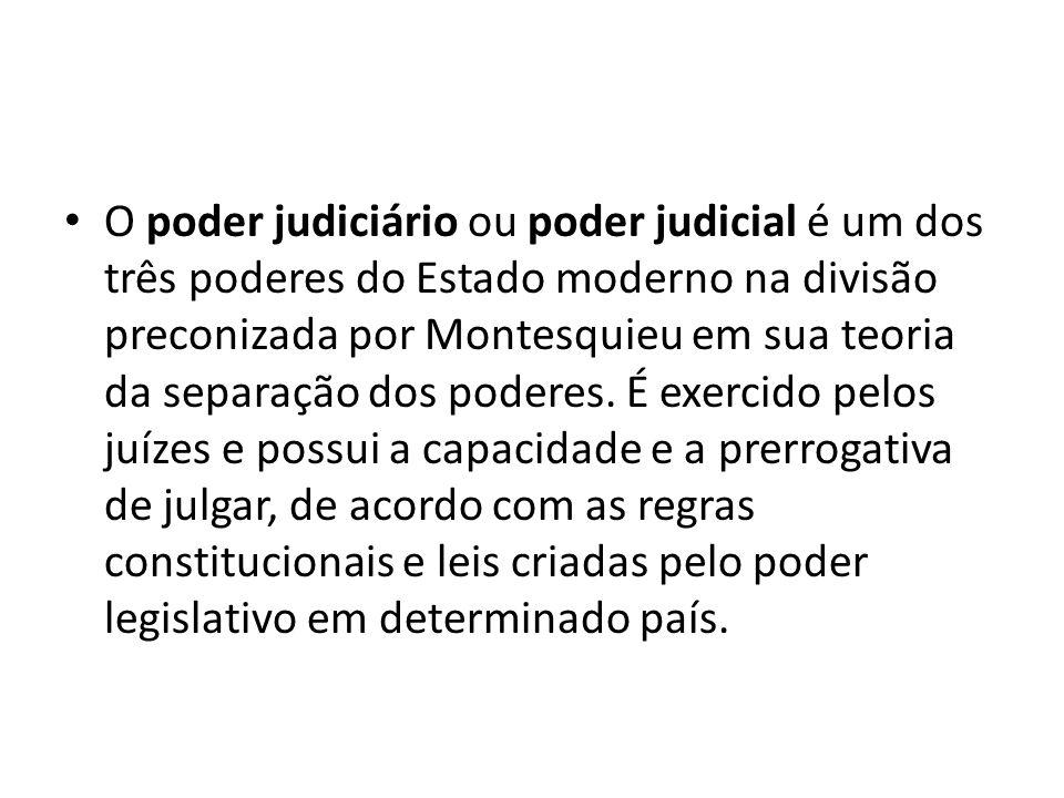 O poder judiciário ou poder judicial é um dos três poderes do Estado moderno na divisão preconizada por Montesquieu em sua teoria da separação dos poderes.