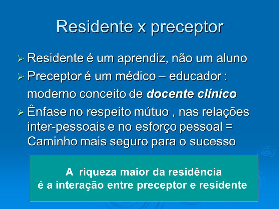 Residente x preceptor Residente é um aprendiz, não um aluno