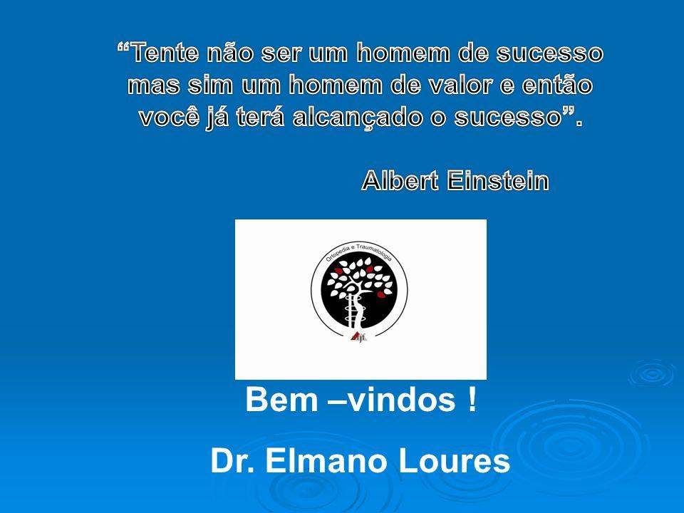 Bem –vindos ! Dr. Elmano Loures