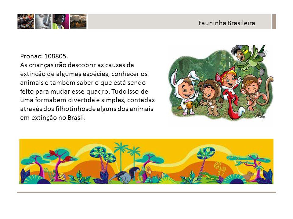 Fauninha Brasileira Pronac: 108805.