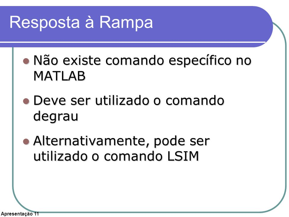 Resposta à Rampa Não existe comando específico no MATLAB