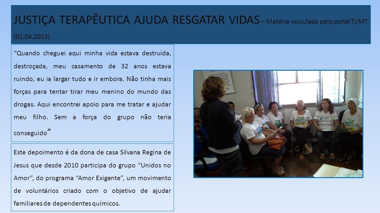 JUSTIÇA TERAPÊUTICA AJUDA RESGATAR VIDAS – Matéria veiculada pelo portal TJ/MT (01.04.2013)