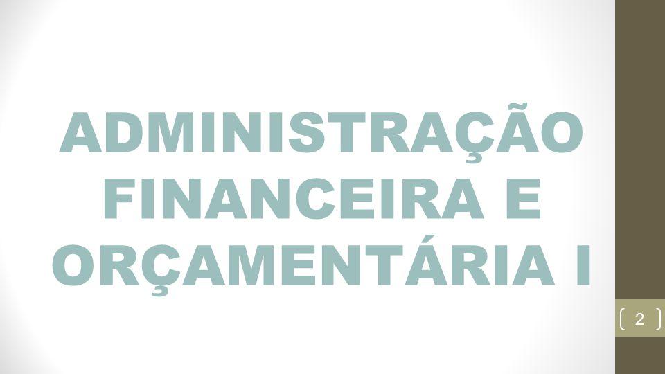 ADMINISTRAÇÃO FINANCEIRA E ORÇAMENTÁRIA I