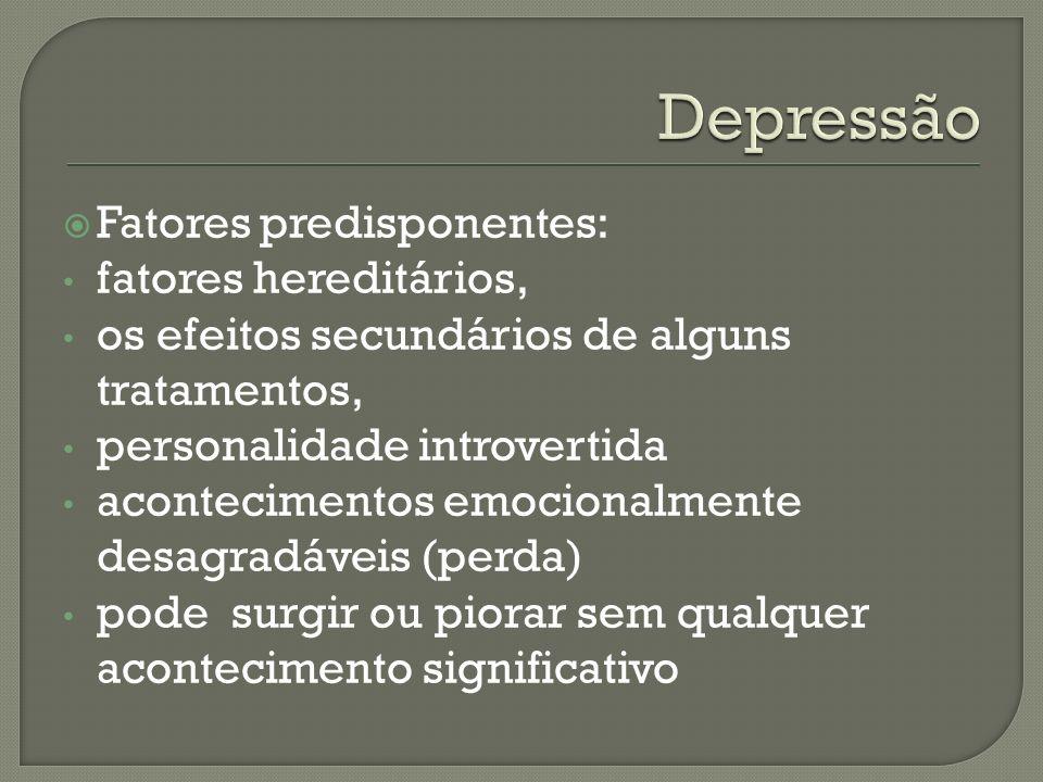 Depressão Fatores predisponentes: fatores hereditários,