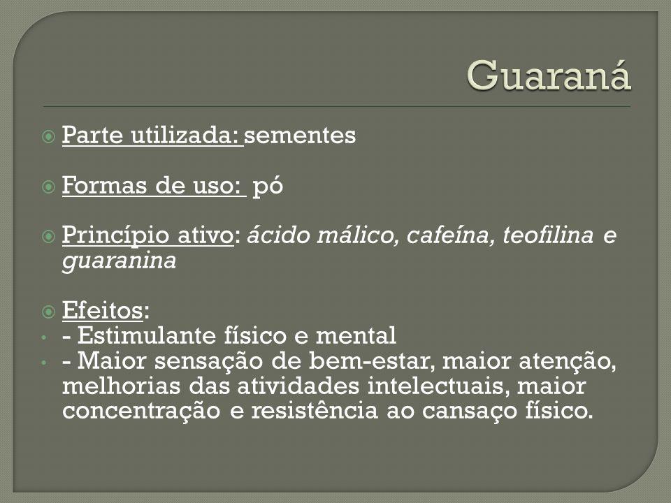 Guaraná Parte utilizada: sementes Formas de uso: pó