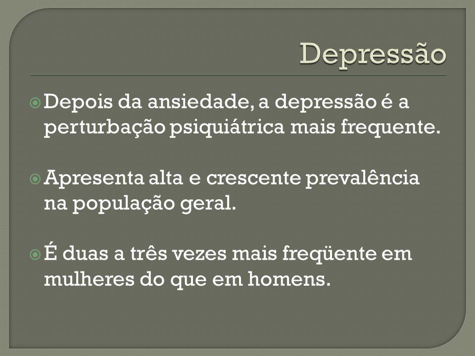DepressãoDepois da ansiedade, a depressão é a perturbação psiquiátrica mais frequente. Apresenta alta e crescente prevalência na população geral.
