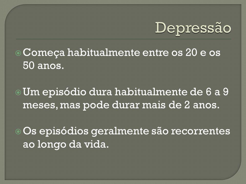 Depressão Começa habitualmente entre os 20 e os 50 anos.