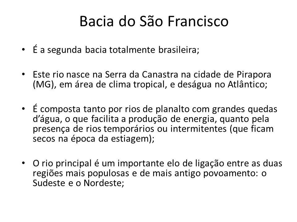 Bacia do São Francisco É a segunda bacia totalmente brasileira;