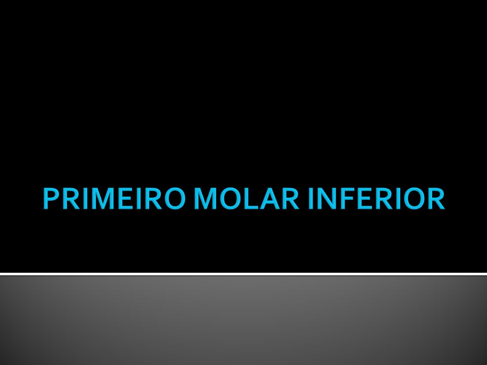 PRIMEIRO MOLAR INFERIOR
