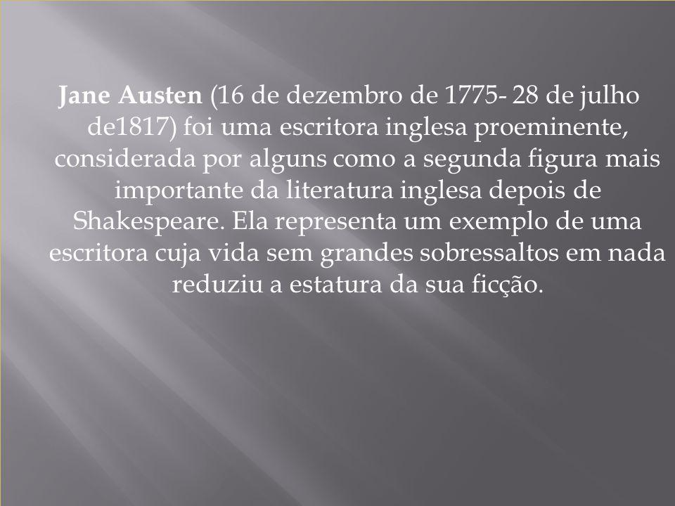 Jane Austen (16 de dezembro de 1775- 28 de julho de1817) foi uma escritora inglesa proeminente, considerada por alguns como a segunda figura mais importante da literatura inglesa depois de Shakespeare.