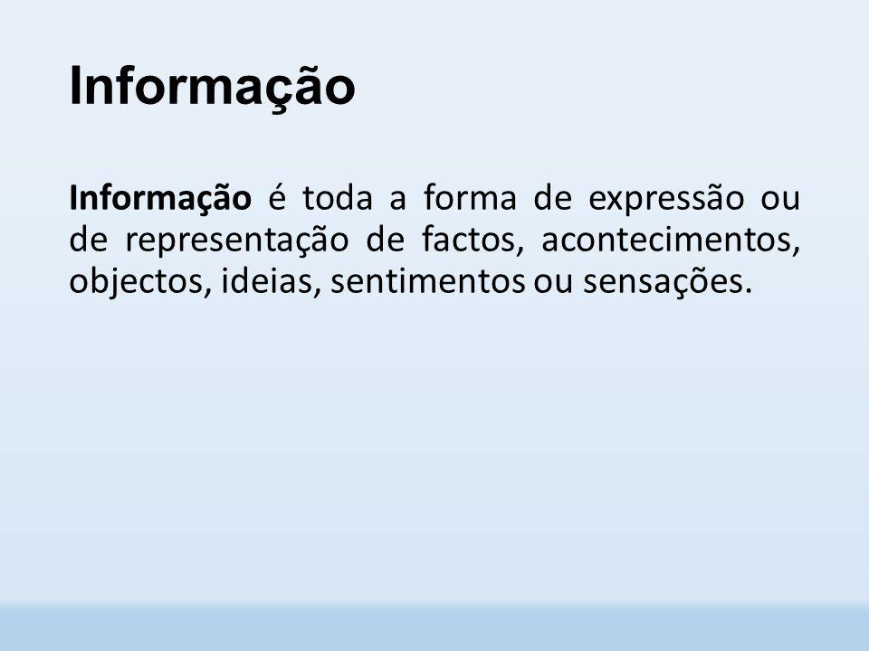 Informação Informação é toda a forma de expressão ou de representação de factos, acontecimentos, objectos, ideias, sentimentos ou sensações.