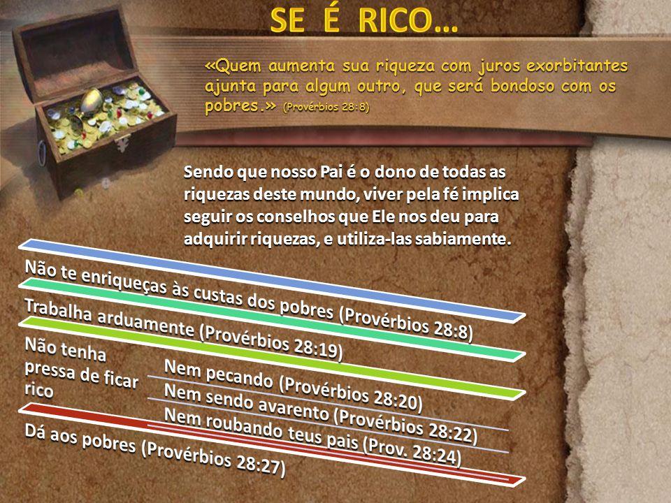 SE É RICO… Não te enriqueças às custas dos pobres (Provérbios 28:8)