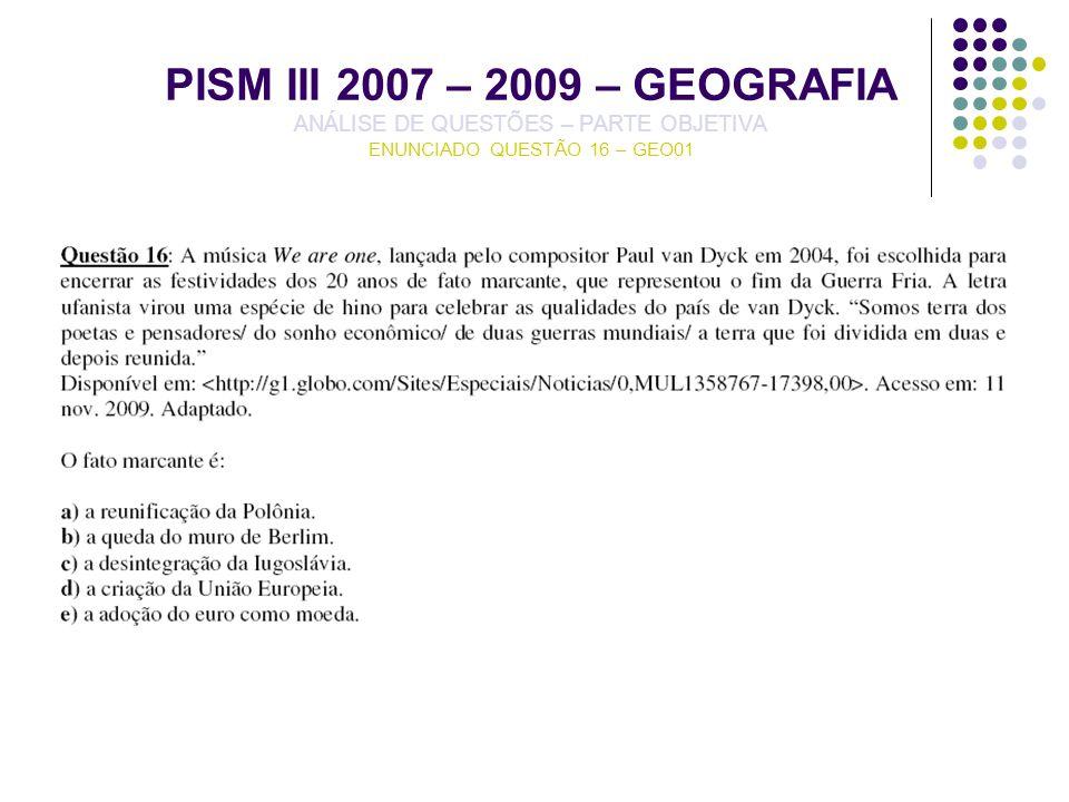 PISM III 2007 – 2009 – GEOGRAFIA ANÁLISE DE QUESTÕES – PARTE OBJETIVA ENUNCIADO QUESTÃO 16 – GEO01