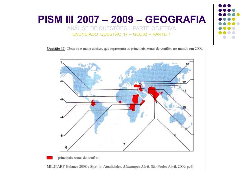 PISM III 2007 – 2009 – GEOGRAFIA ANÁLISE DE QUESTÕES – PARTE OBJETIVA ENUNCIADO QUESTÃO 17 – GEO02 – PARTE 1