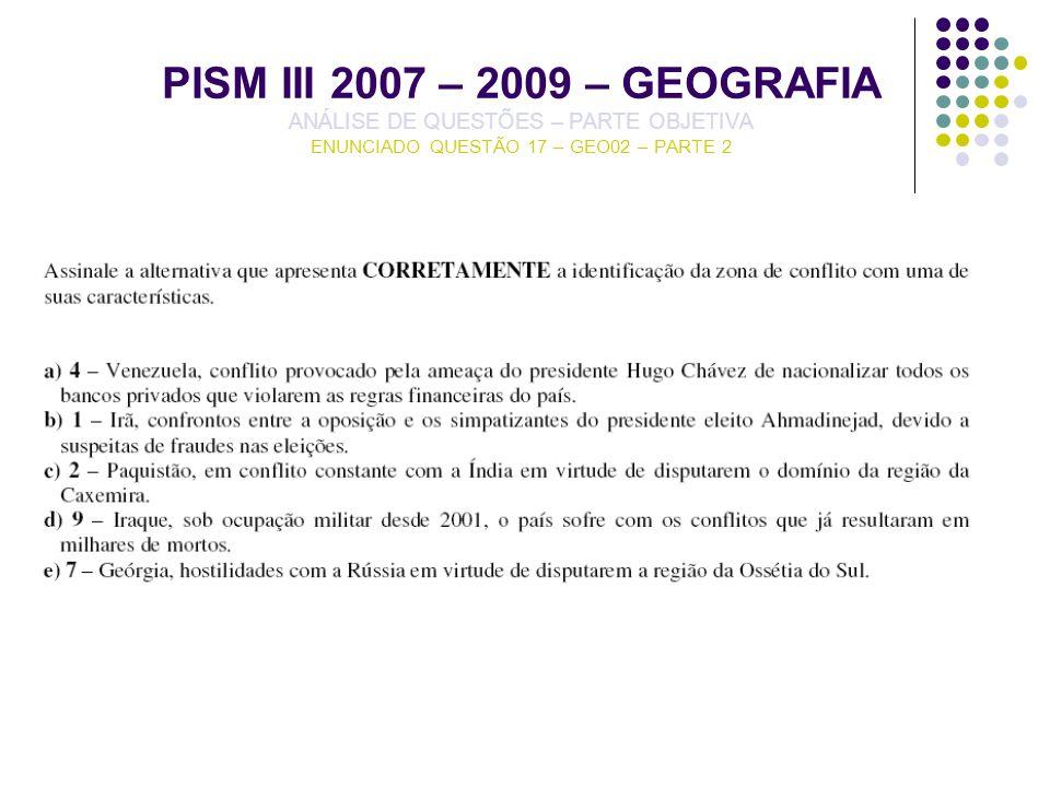 PISM III 2007 – 2009 – GEOGRAFIA ANÁLISE DE QUESTÕES – PARTE OBJETIVA ENUNCIADO QUESTÃO 17 – GEO02 – PARTE 2