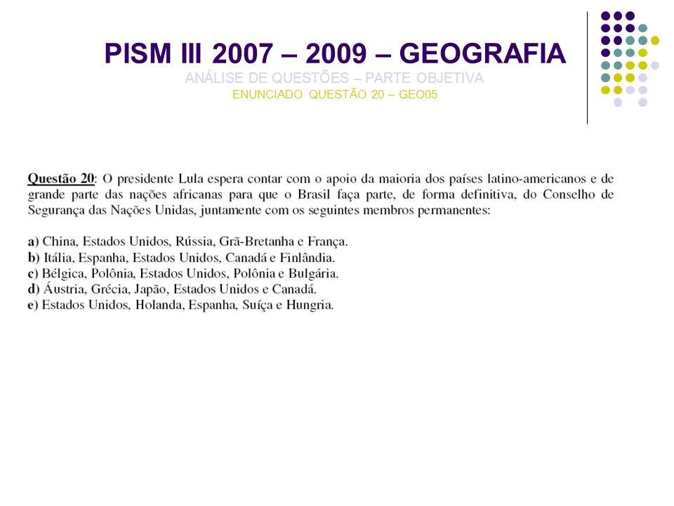 PISM III 2007 – 2009 – GEOGRAFIA ANÁLISE DE QUESTÕES – PARTE OBJETIVA ENUNCIADO QUESTÃO 20 – GEO05
