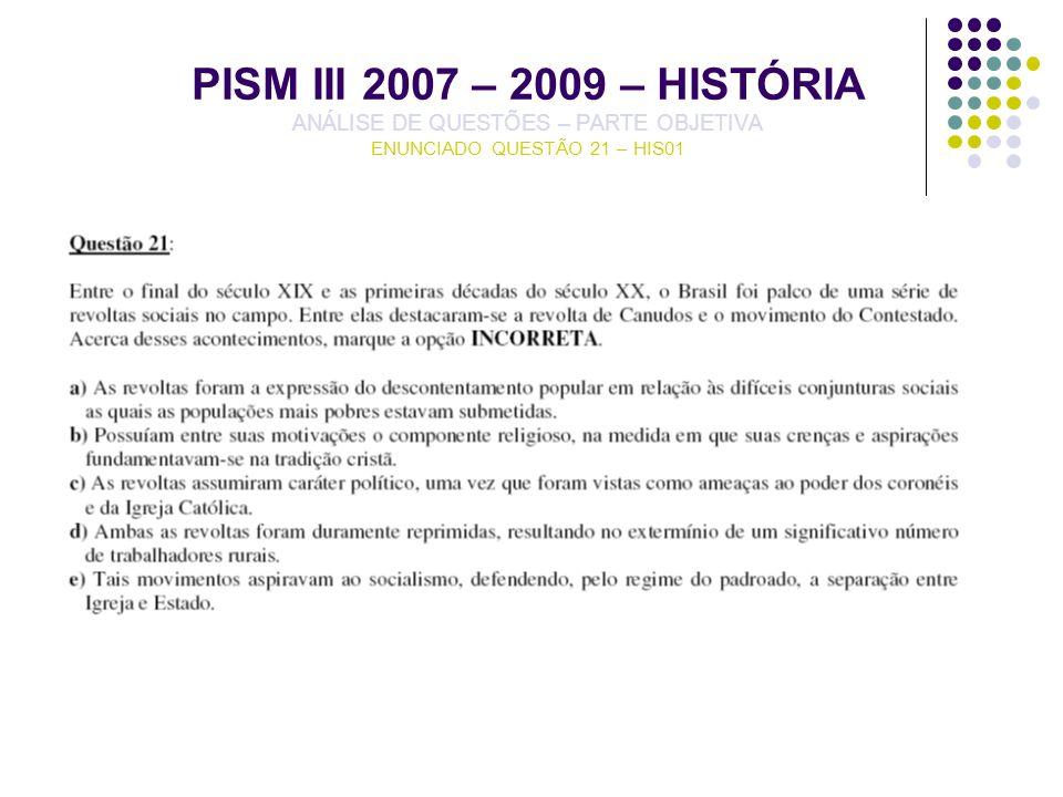 PISM III 2007 – 2009 – HISTÓRIA ANÁLISE DE QUESTÕES – PARTE OBJETIVA ENUNCIADO QUESTÃO 21 – HIS01