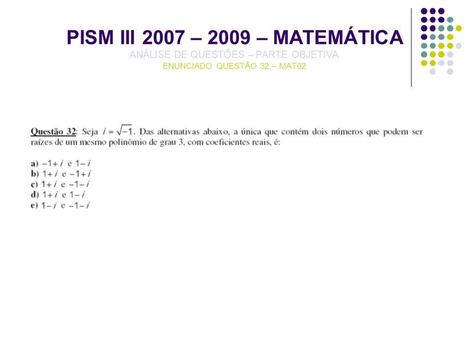 PISM III 2007 – 2009 – MATEMÁTICA ANÁLISE DE QUESTÕES – PARTE OBJETIVA ENUNCIADO QUESTÃO 32 – MAT02