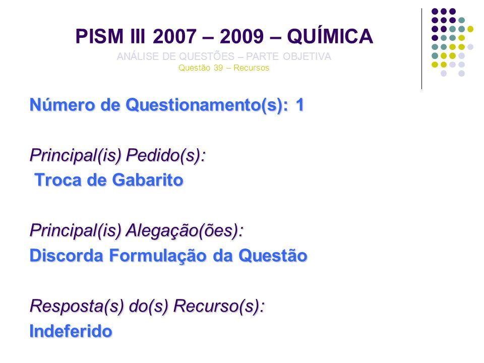 PISM III 2007 – 2009 – QUÍMICA ANÁLISE DE QUESTÕES – PARTE OBJETIVA Questão 39 – Recursos