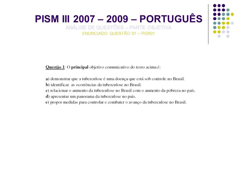 PISM III 2007 – 2009 – PORTUGUÊS ANÁLISE DE QUESTÕES – PARTE OBJETIVA ENUNCIADO QUESTÃO 01 – POR01