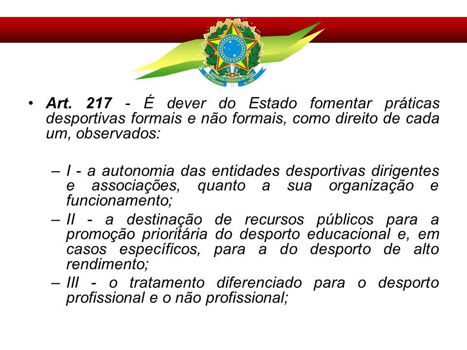 Art. 217 - É dever do Estado fomentar práticas desportivas formais e não formais, como direito de cada um, observados: