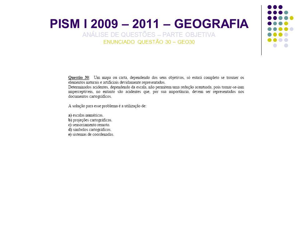 PISM I 2009 – 2011 – GEOGRAFIA ANÁLISE DE QUESTÕES – PARTE OBJETIVA ENUNCIADO QUESTÃO 30 – GEO30