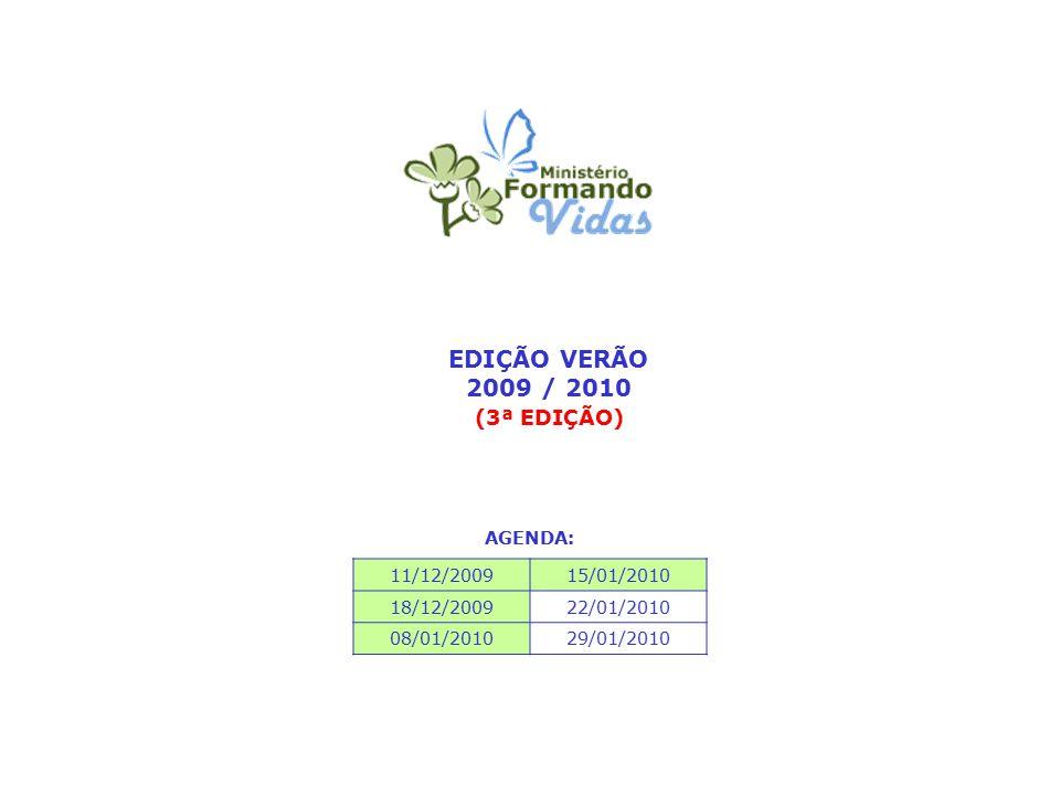 EDIÇÃO VERÃO 2009 / 2010 (3ª EDIÇÃO) AGENDA: 11/12/2009 15/01/2010