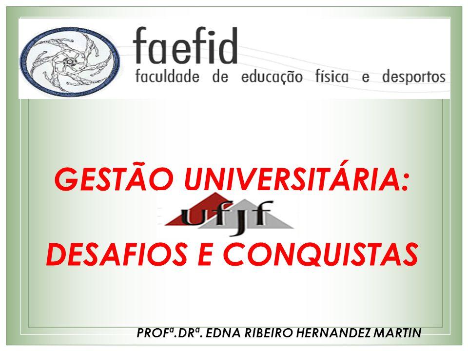 GESTÃO UNIVERSITÁRIA: PROFª.DRª. EDNA RIBEIRO HERNANDEZ MARTIN