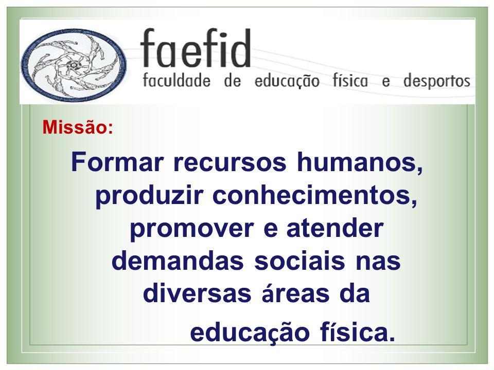 Missão:Formar recursos humanos, produzir conhecimentos, promover e atender demandas sociais nas diversas áreas da.