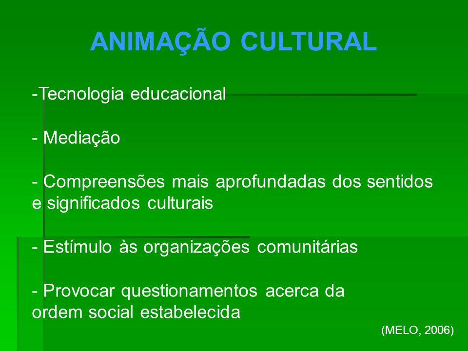 ANIMAÇÃO CULTURAL Tecnologia educacional Mediação