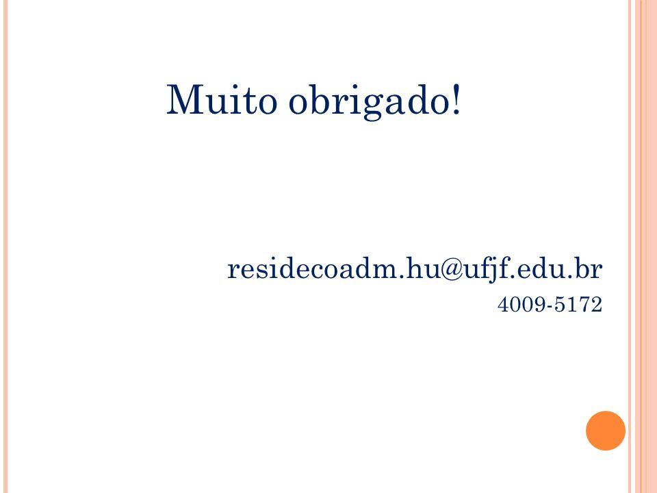 Muito obrigado! residecoadm.hu@ufjf.edu.br 4009-5172 37