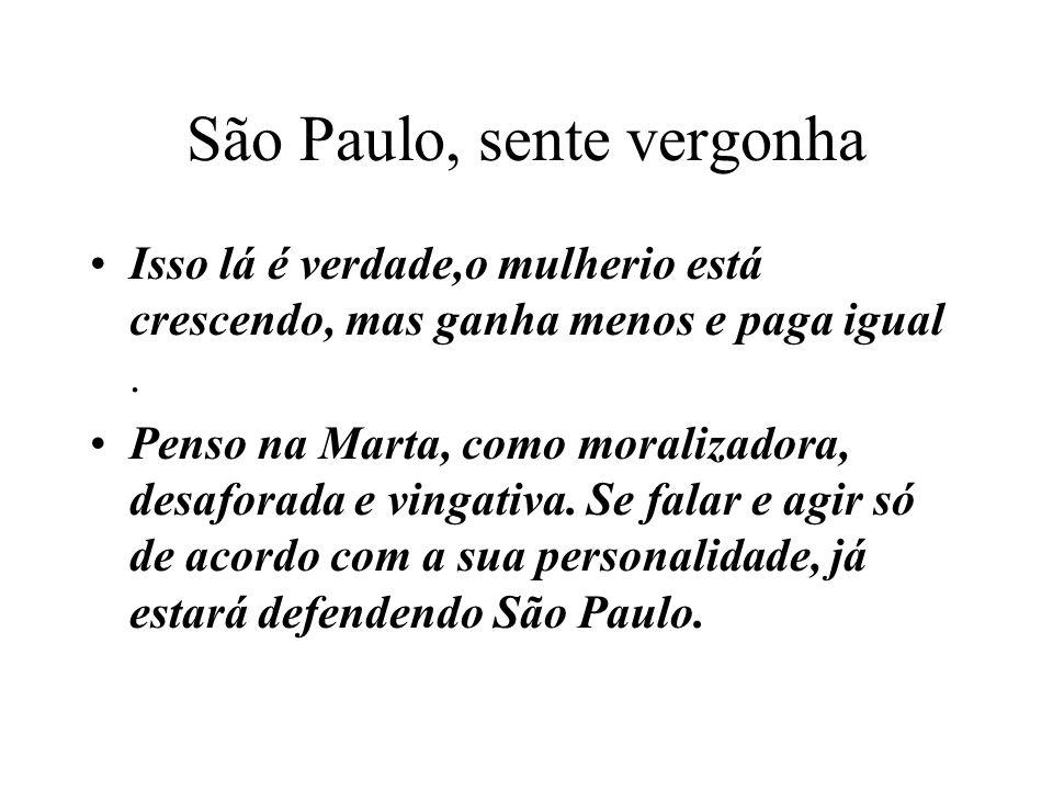 São Paulo, sente vergonha