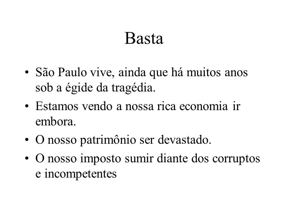 BastaSão Paulo vive, ainda que há muitos anos sob a égide da tragédia. Estamos vendo a nossa rica economia ir embora.