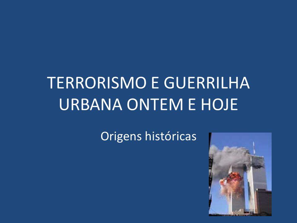 TERRORISMO E GUERRILHA URBANA ONTEM E HOJE