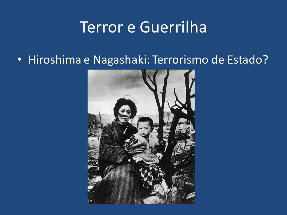 Terror e Guerrilha Hiroshima e Nagashaki: Terrorismo de Estado