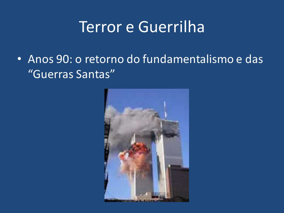 Terror e Guerrilha Anos 90: o retorno do fundamentalismo e das Guerras Santas