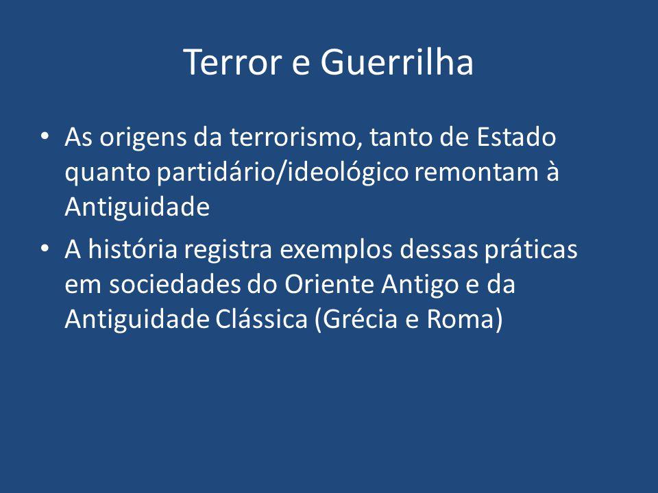 Terror e Guerrilha As origens da terrorismo, tanto de Estado quanto partidário/ideológico remontam à Antiguidade.
