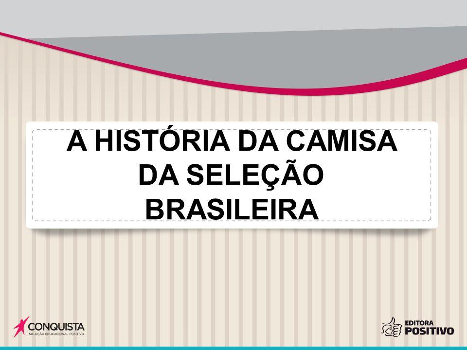 A HISTÓRIA DA CAMISA DA SELEÇÃO BRASILEIRA