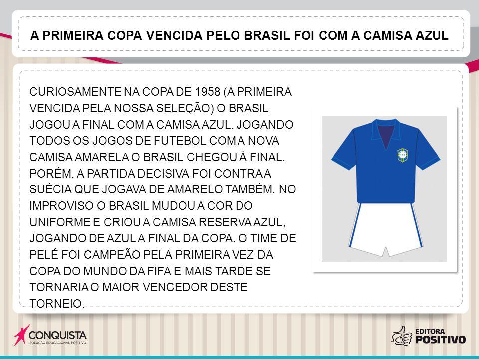 A primeira copa vencida pelo Brasil foi com a camisa azul