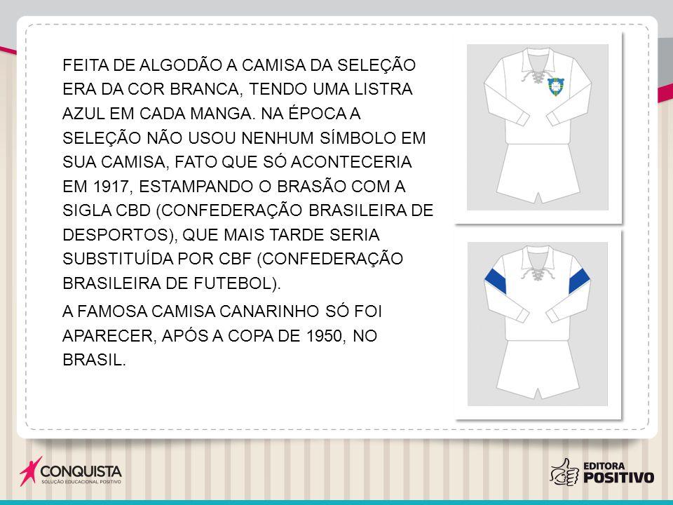 FEITA DE ALGODÃO A CAMISA DA SELEÇÃO ERA DA COR BRANCA, TENDO UMA LISTRA AZUL EM CADA MANGA. NA ÉPOCA A SELEÇÃO NÃO USOU NENHUM SÍMBOLO EM SUA CAMISA, FATO QUE SÓ ACONTECERIA EM 1917, ESTAMPANDO O BRASÃO COM A SIGLA CBD (CONFEDERAÇÃO BRASILEIRA DE DESPORTOS), QUE MAIS TARDE SERIA SUBSTITUÍDA POR CBF (CONFEDERAÇÃO BRASILEIRA DE FUTEBOL).
