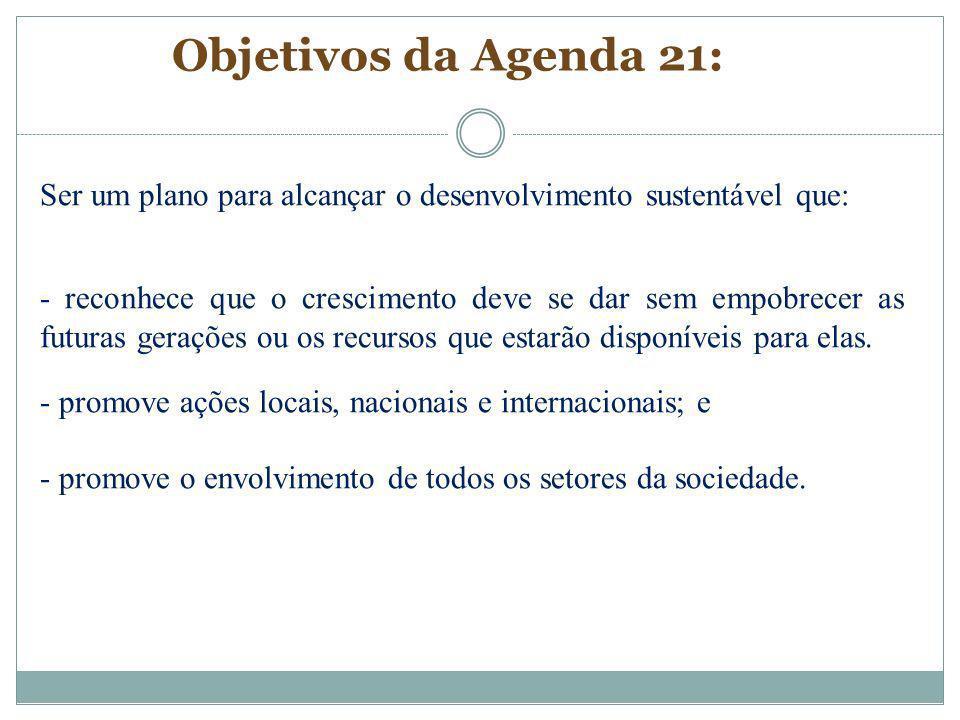 Objetivos da Agenda 21: Ser um plano para alcançar o desenvolvimento sustentável que: